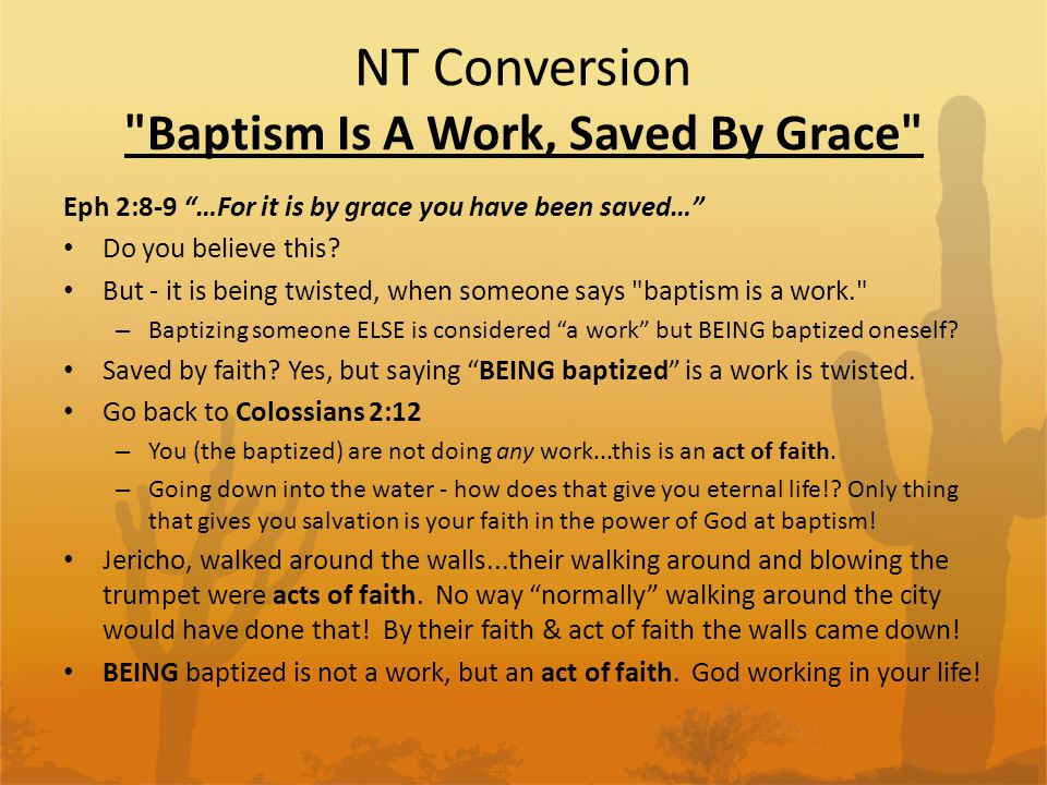 NT Conversion Outward Sign of Inward Grace Baptism does not save you...it is an outward sign of an inward grace...