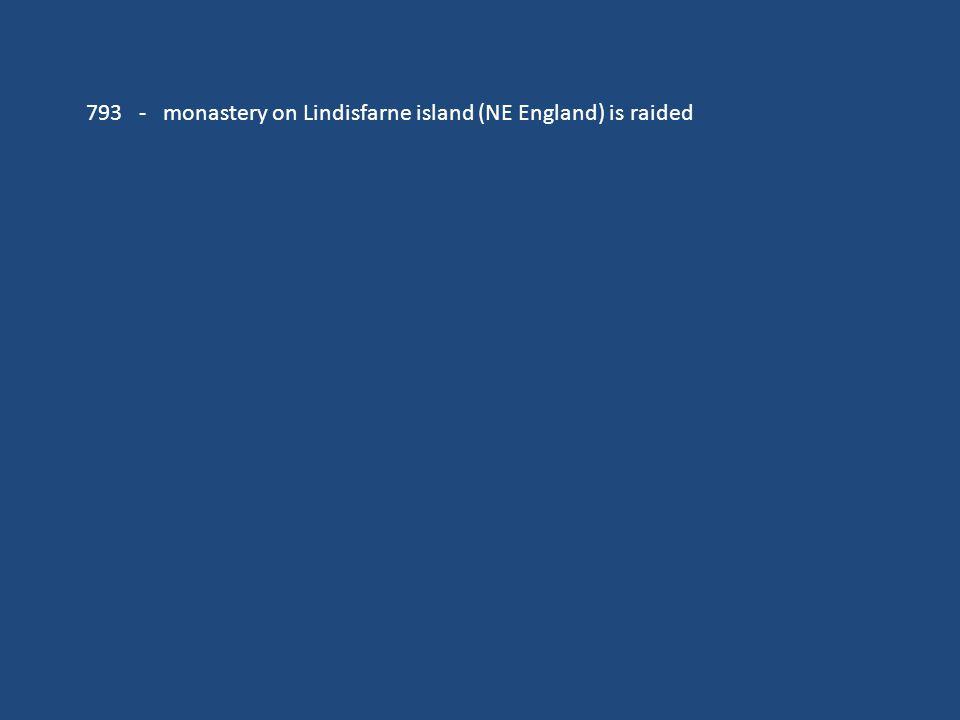 793 - monastery on Lindisfarne island (NE England) is raided