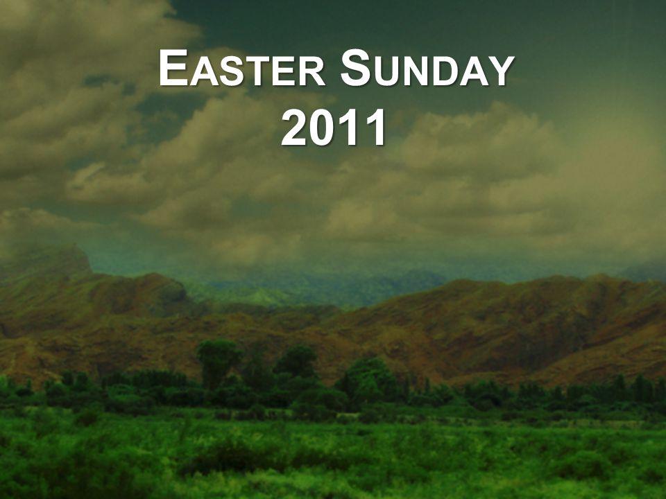 E ASTER S UNDAY 2011