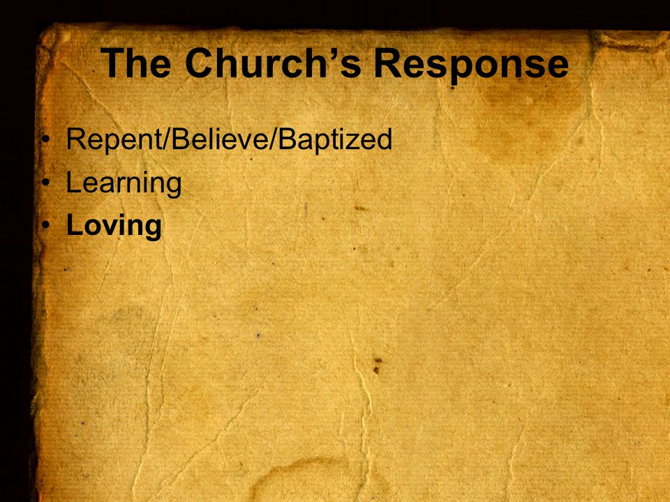 The Church's Response Repent/Believe/Baptized Learning Loving
