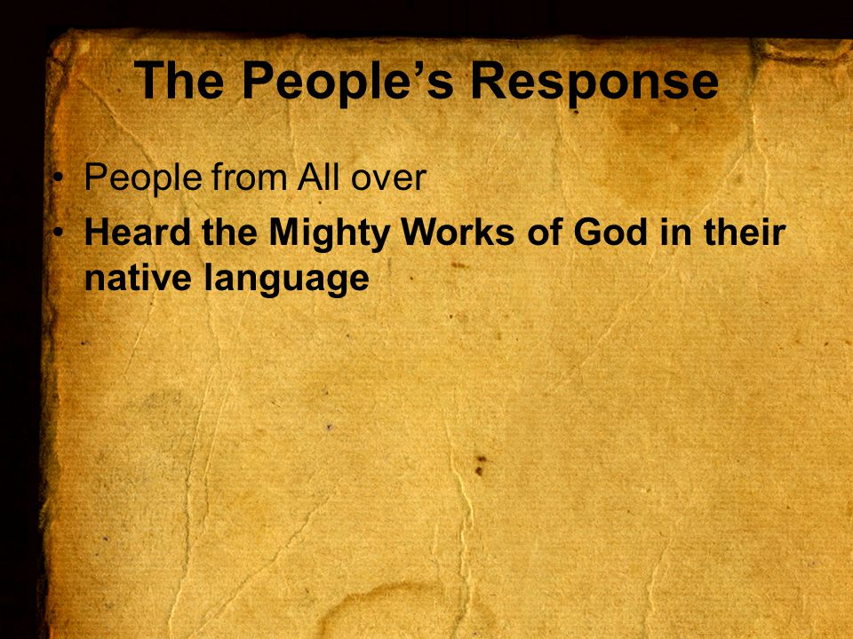 The People's Response People from All over Heard the Mighty Works of God in their native language Amazed, Perplexed, & Mocking What does this mean?