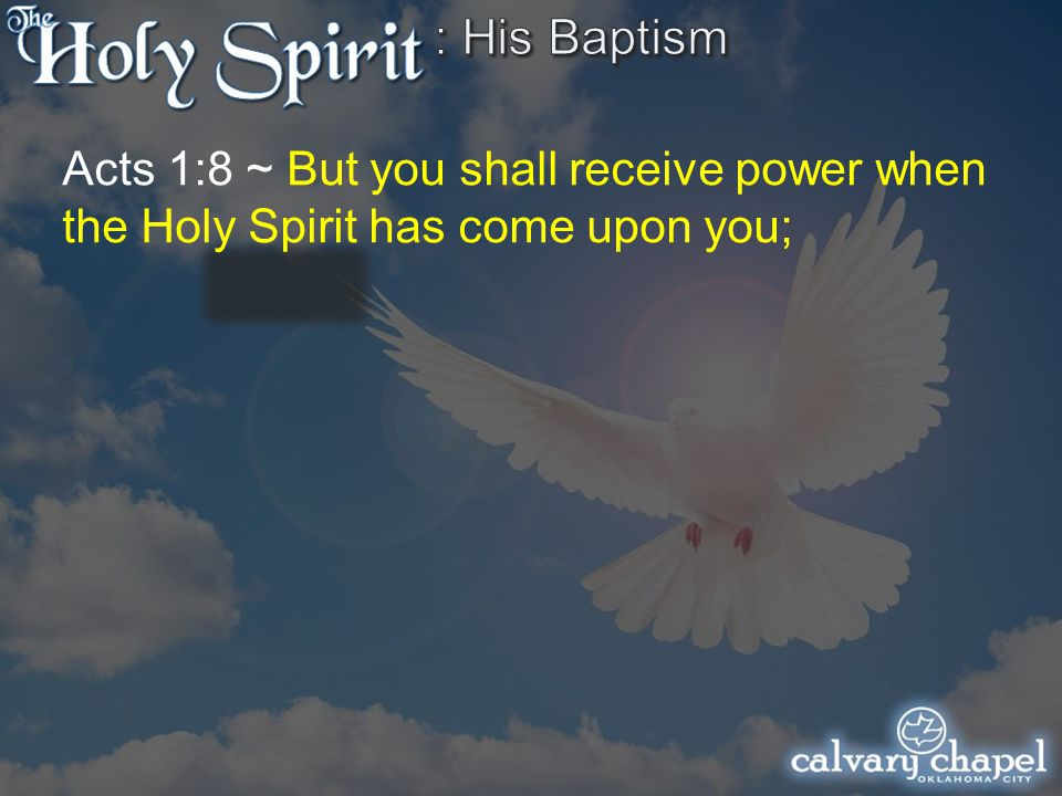 Acts 1:8 ~ But you shall receive power when the Holy Spirit has come upon you;