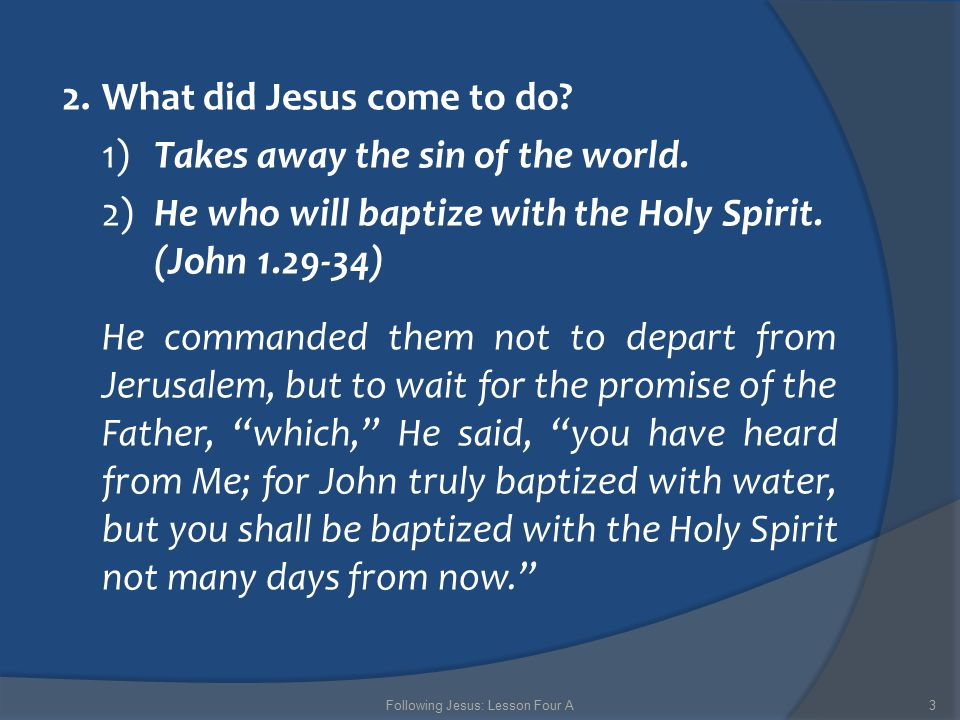 2. What did Jesus come to do. 1) Takes away the sin of the world.