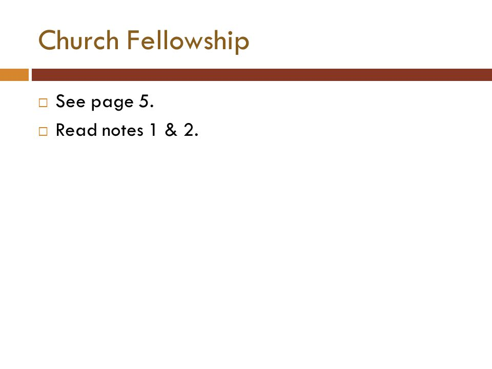 Church Fellowship  See page 5.  Read notes 1 & 2.