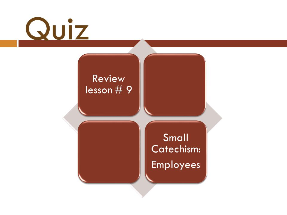 Review lesson # 9 Small Catechism: Employees Quiz