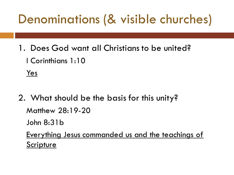 Denominations (& visible churches) 1. Does God want all Christians to be united.