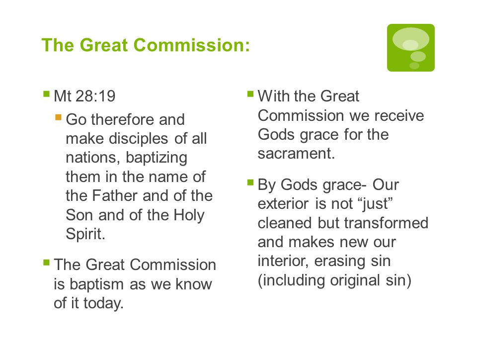 The Great Commission:  Mt 28:19  Go therefore and make disciples of all nations, baptizing them in the name of the Father and of the Son and of the