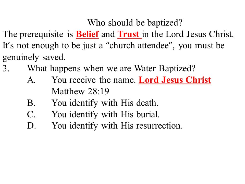 Who should be baptized. The prerequisite is Belief and Trust in the Lord Jesus Christ.