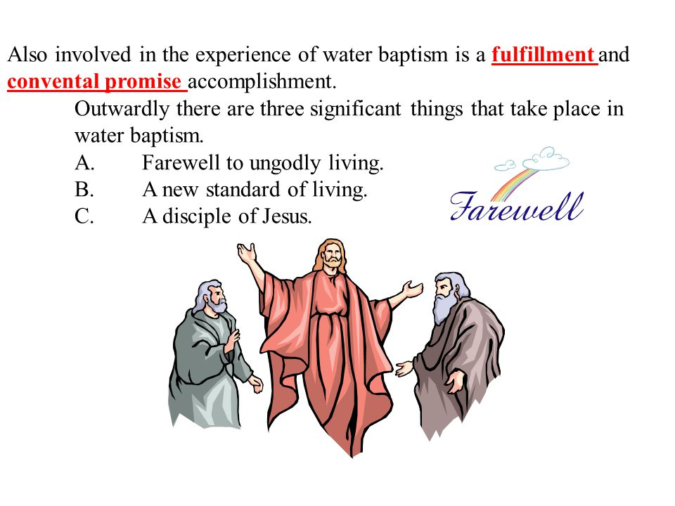 Also involved in the experience of water baptism is a fulfillment and convental promise accomplishment.