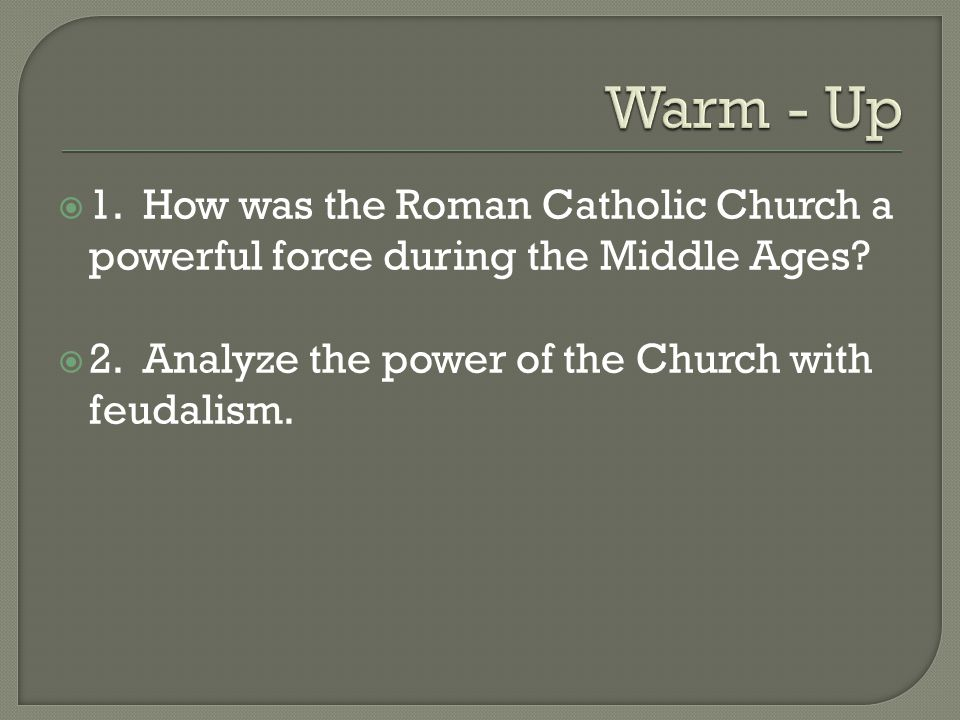 Students will be able to evaluate the role of the Roman Catholic Church in Medieval Europe.