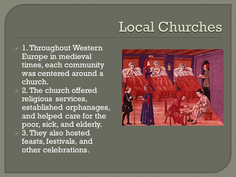  1. Throughout Western Europe in medieval times, each community was centered around a church.