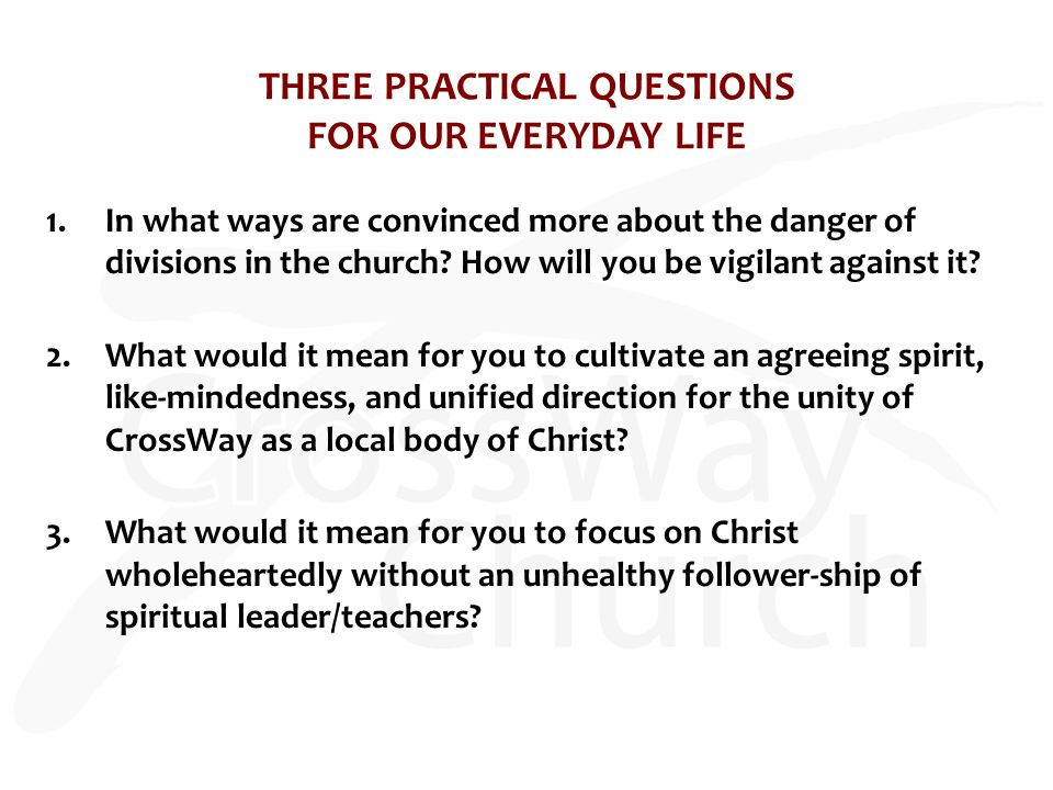 THREE PRACTICAL QUESTIONS FOR OUR EVERYDAY LIFE 1.In what ways are convinced more about the danger of divisions in the church.