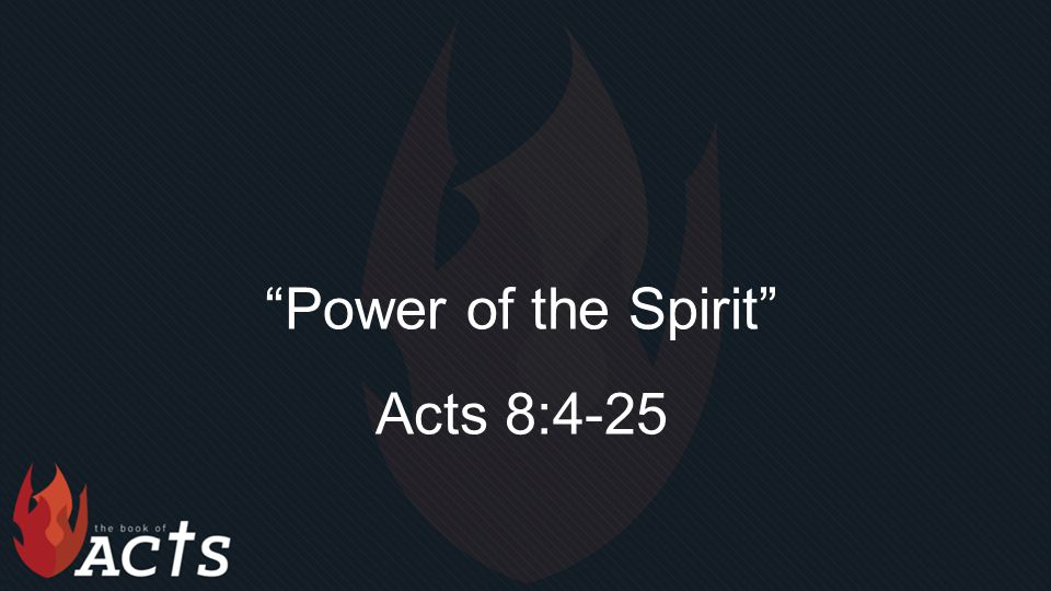 """""""Power of the Spirit"""" Acts 8:4-25"""