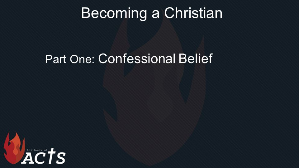 Becoming a Christian Part One: Confessional Belief
