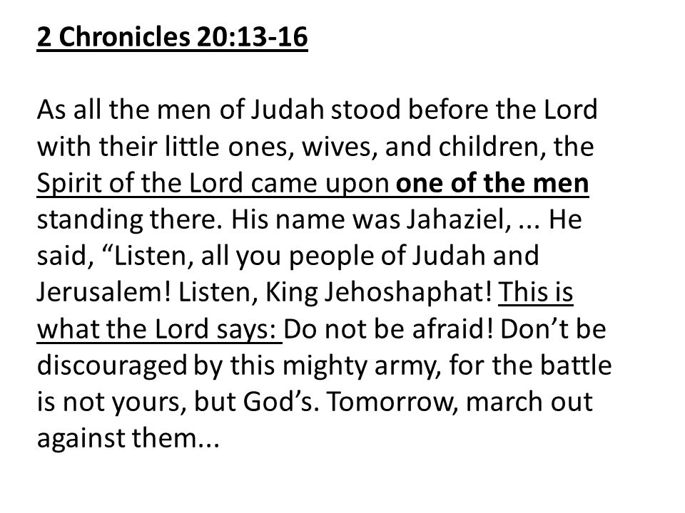 2 Chronicles 20:13-16 As all the men of Judah stood before the Lord with their little ones, wives, and children, the Spirit of the Lord came upon one of the men standing there.