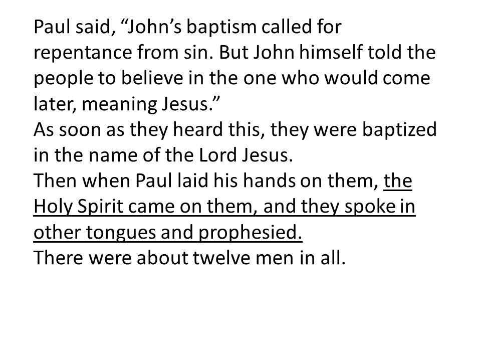 Paul said, John's baptism called for repentance from sin.