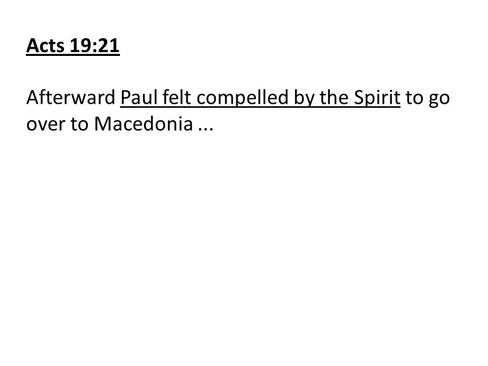 Acts 19:21 Afterward Paul felt compelled by the Spirit to go over to Macedonia...