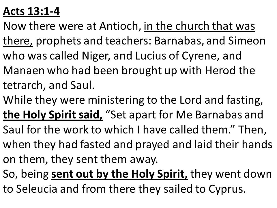 Acts 13:1-4 Now there were at Antioch, in the church that was there, prophets and teachers: Barnabas, and Simeon who was called Niger, and Lucius of Cyrene, and Manaen who had been brought up with Herod the tetrarch, and Saul.