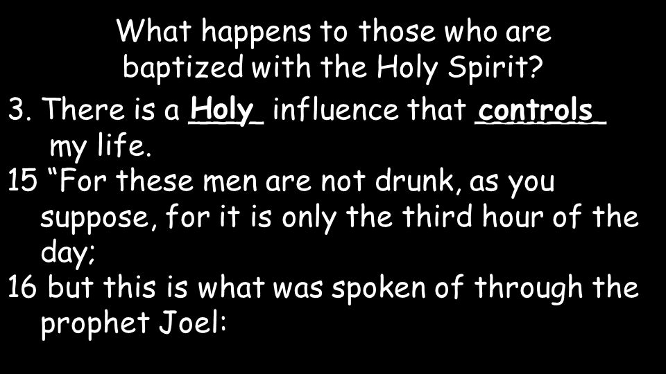 "3.There is a ____ influence that _______ my life. What happens to those who are baptized with the Holy Spirit? Holy controls 15 ""For these men are not"