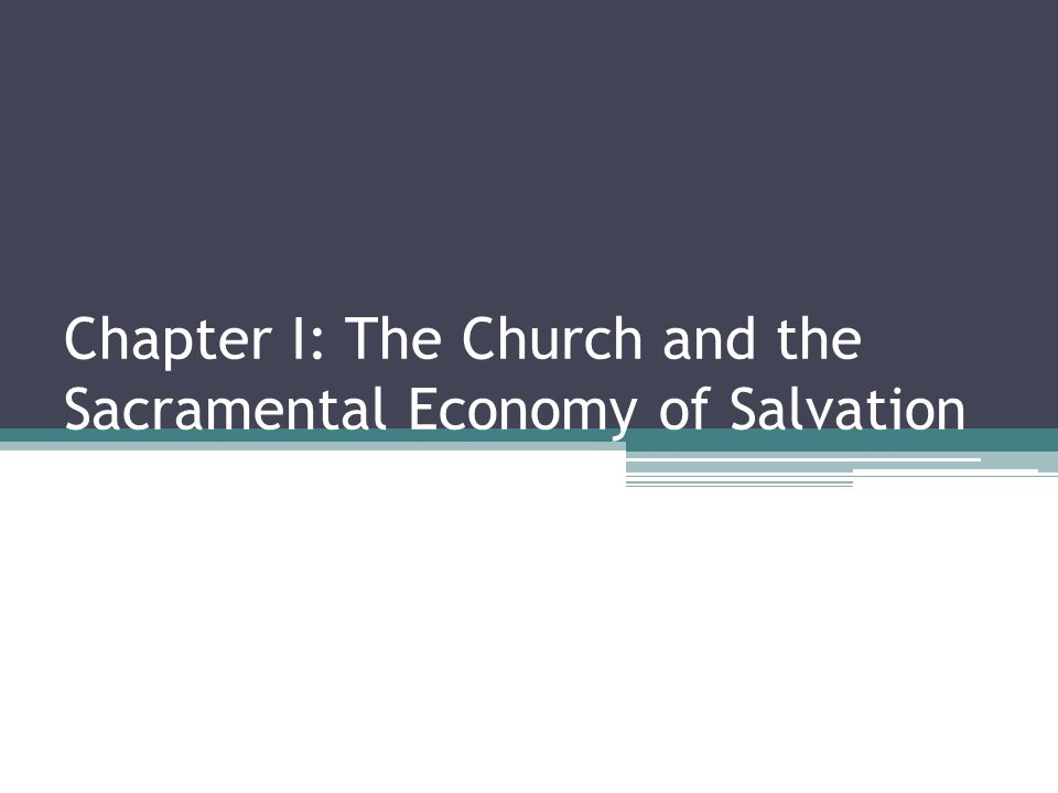 Chapter I: The Church and the Sacramental Economy of Salvation