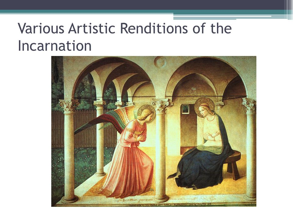 Various Artistic Renditions of the Incarnation