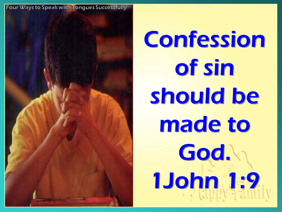 Confession of sin should be made to God. 1John 1:9 Confession of sin should be made to God.