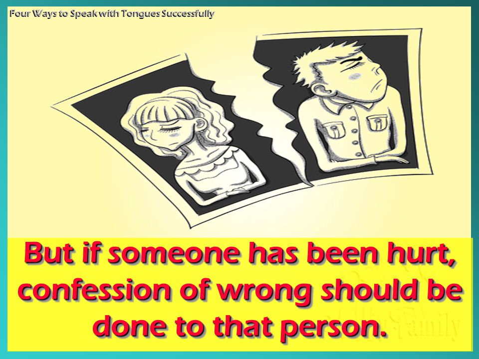 But if someone has been hurt, confession of wrong should be done to that person.