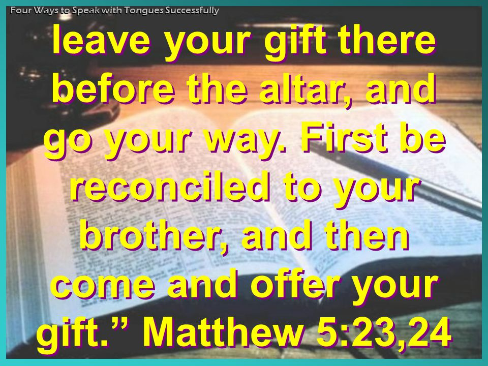 leave your gift there before the altar, and go your way.