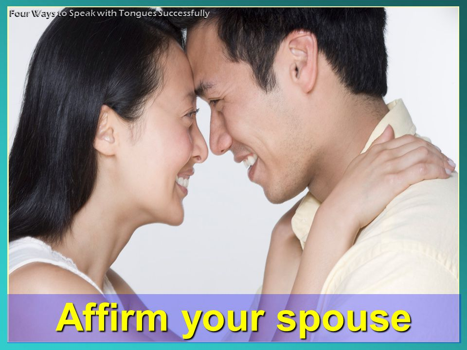 Affirm your spouse Four Ways to Speak with Tongues Successfully