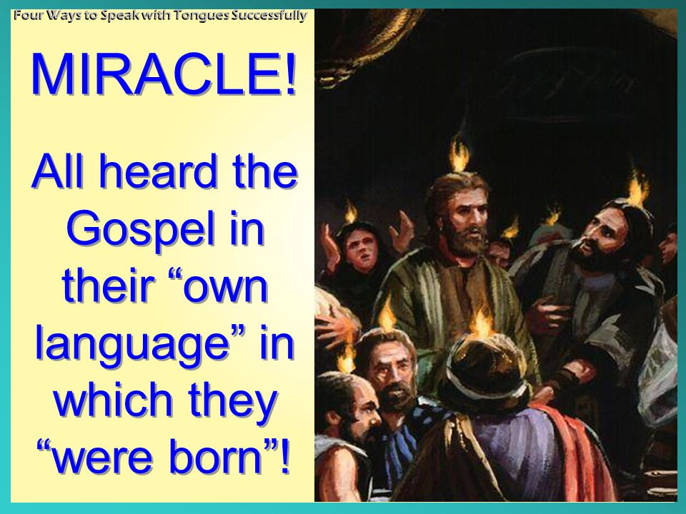 MIRACLE. All heard the Gospel in their own language in which they were born .
