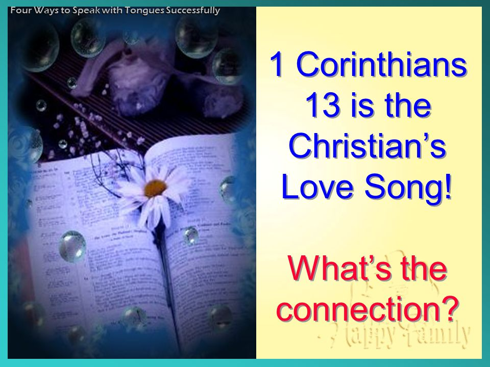 1 Corinthians 13 is the Christian's Love Song. What's the connection.