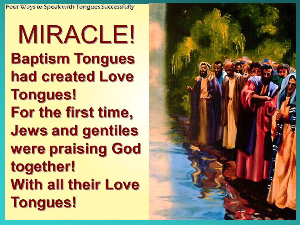 MIRACLE. Baptism Tongues had created Love Tongues.
