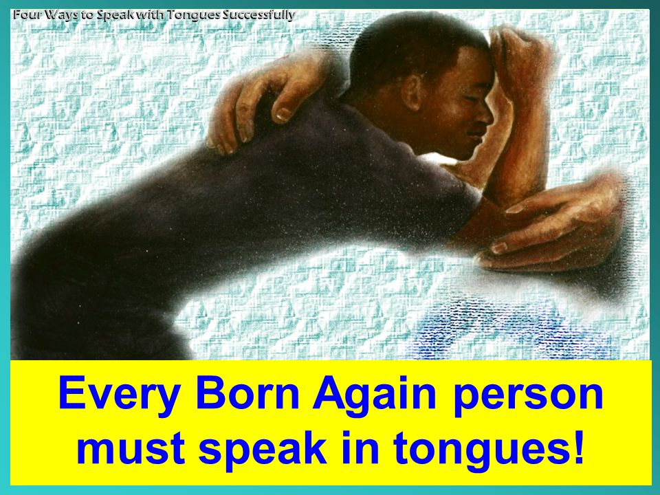Every Born Again person must speak in tongues!