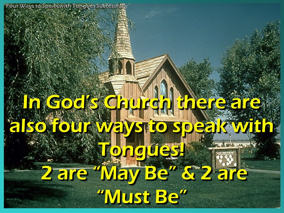 In God's Church there are also four ways to speak with Tongues.