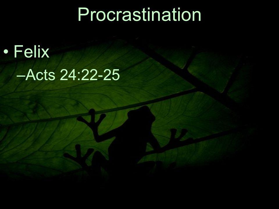 11 Procrastination Felix –A–Acts 24:22-25