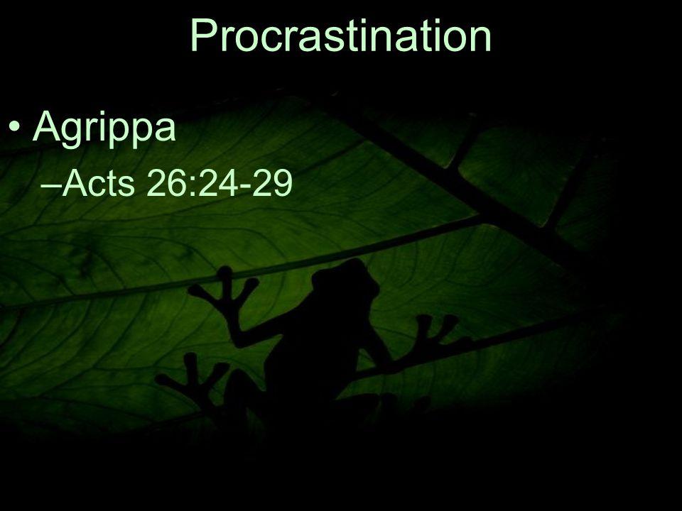 13 Procrastination Agrippa –A–Acts 26:24-29