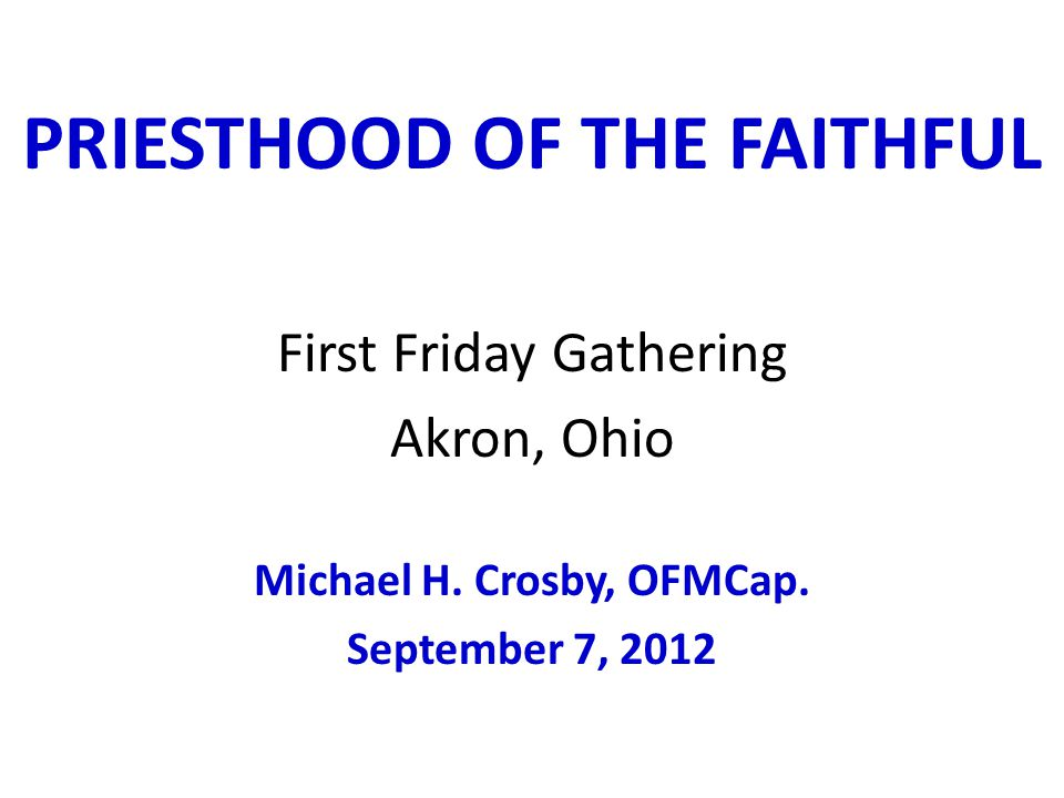 PRIESTHOOD OF THE FAITHFUL First Friday Gathering Akron, Ohio Michael H.