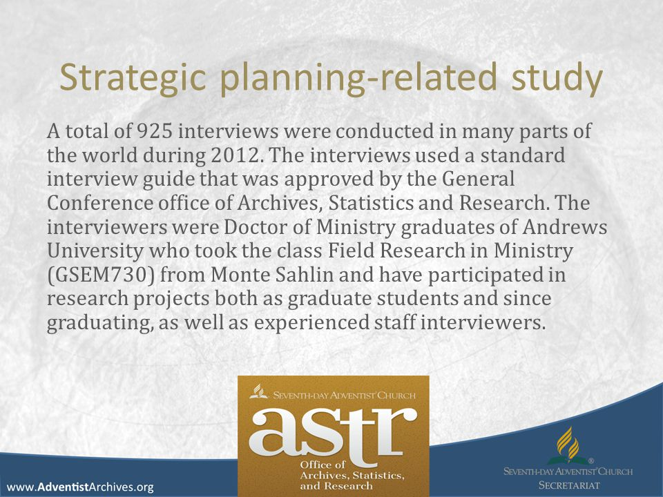 Strategic planning-related study A total of 925 interviews were conducted in many parts of the world during 2012. The interviews used a standard inter