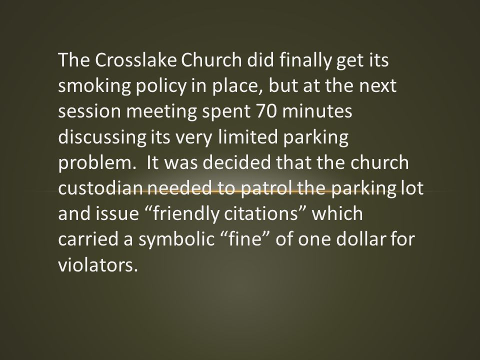 The Crosslake Church did finally get its smoking policy in place, but at the next session meeting spent 70 minutes discussing its very limited parking