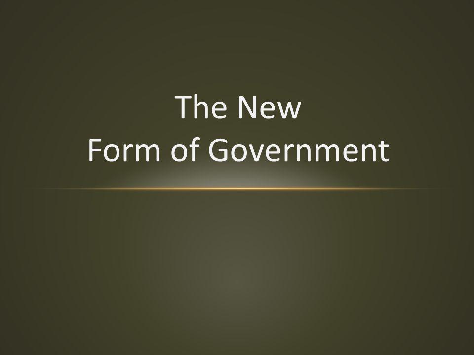 The New Form of Government