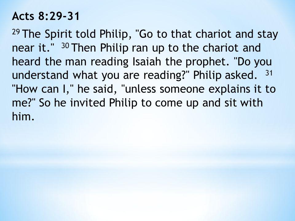 Acts 8:29-31 29 The Spirit told Philip,