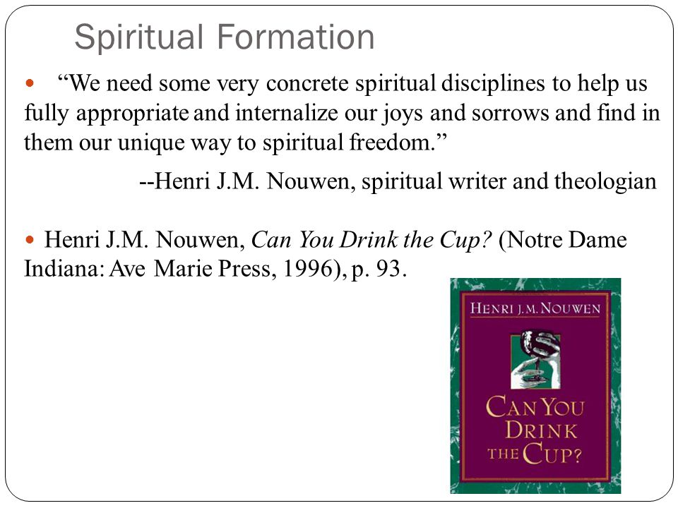 Spiritual Formation Spiritual formation, I have come to believe, is not about steps or stages on the way to perfection.