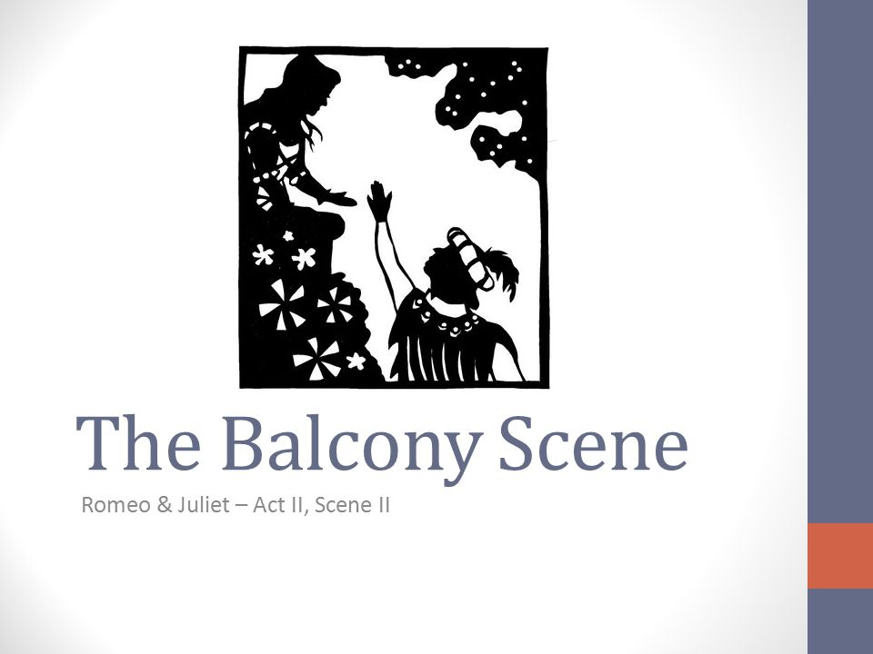Learning Objectives You will learn about the following: The background events that led up to, The Balcony Scene Know what a 'Cliché' is Story of the scene Overall significance to the play Romeo's reasons for meeting Juliet secretly Significant lines from the Scene You will also have to complete the following tasks: Final journal response on the scene Test on its significance