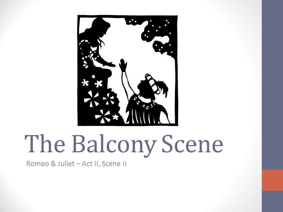 The Balcony Scene Romeo & Juliet – Act II, Scene II