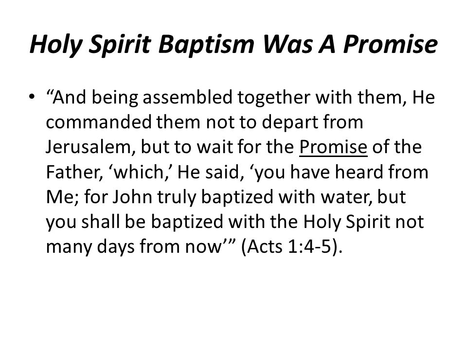"Holy Spirit Baptism Was A Promise ""And being assembled together with them, He commanded them not to depart from Jerusalem, but to wait for the Promise"