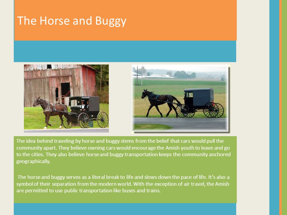The idea behind traveling by horse and buggy stems from the belief that cars would pull the community apart.