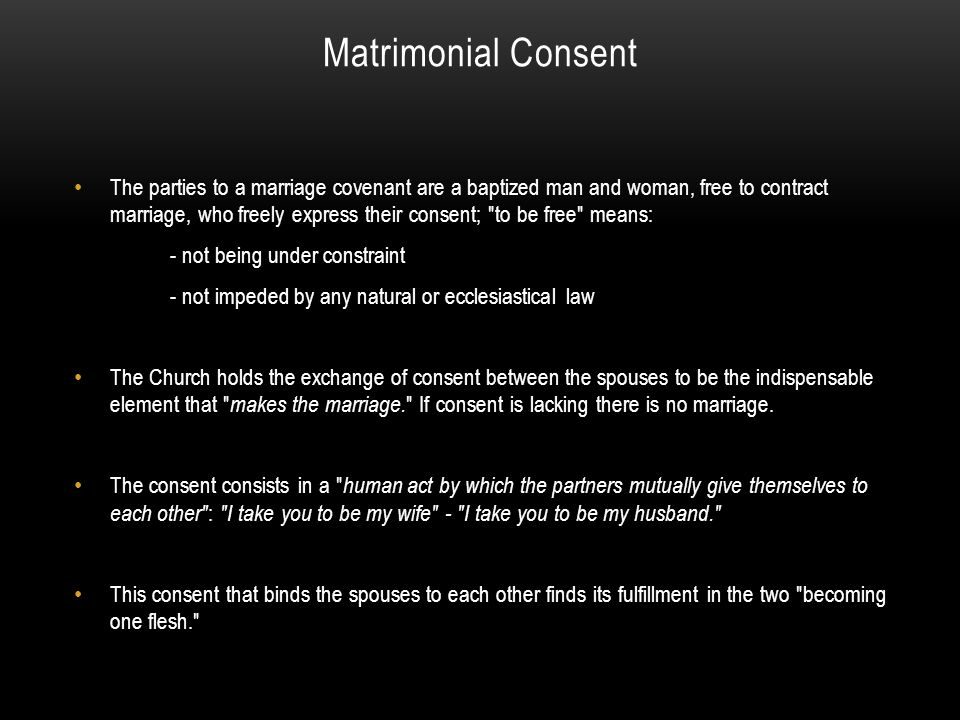 Matrimonial Consent The parties to a marriage covenant are a baptized man and woman, free to contract marriage, who freely express their consent;