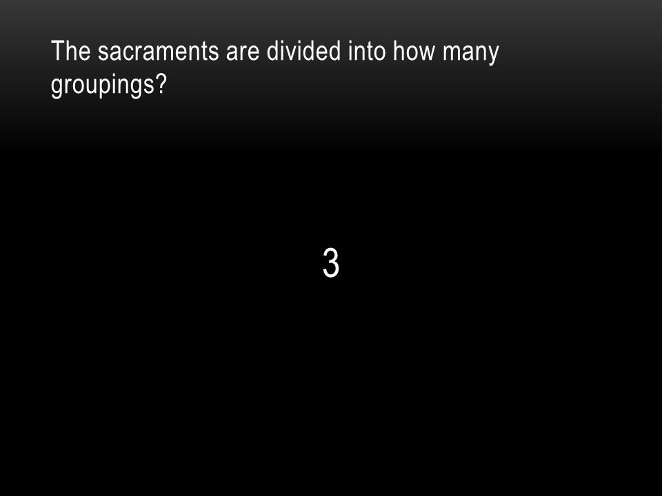 The sacraments are divided into how many groupings? 3