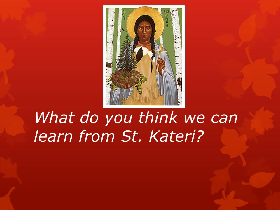 What do you think we can learn from St. Kateri