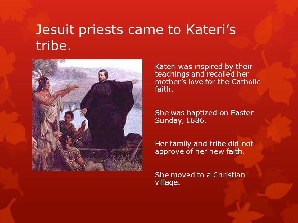 Jesuit priests came to Kateri's tribe.